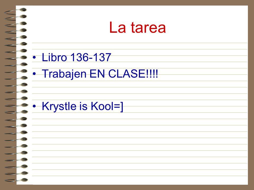 La tarea Libro 136-137 Trabajen EN CLASE!!!! Krystle is Kool=]